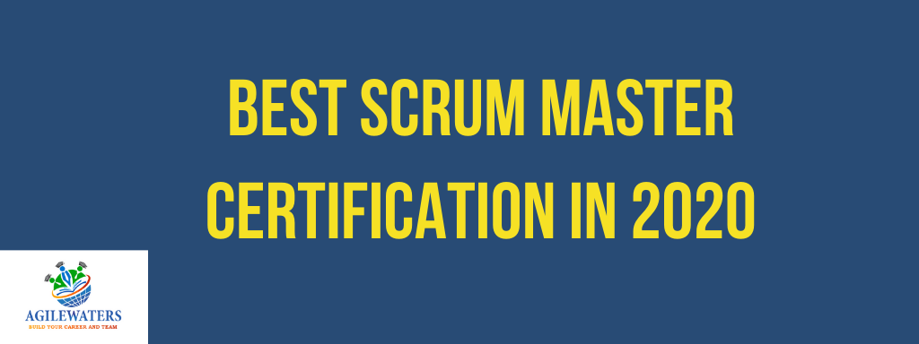 Best Scrum Master Certifications in 2020 | Agilewaters Consulting