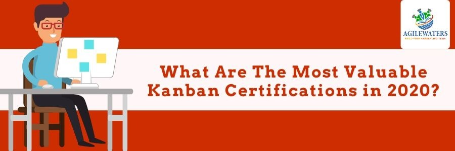 What are the Most Valuable Kanban Certifications in 2020